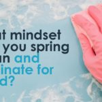 What mindset can you spring clean and eliminate for good?