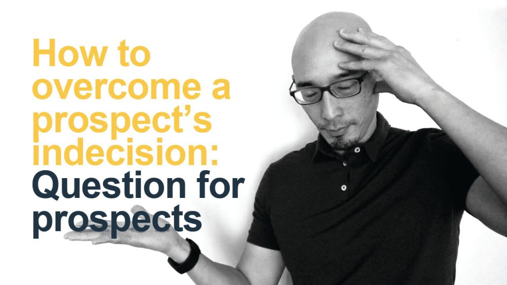 How to overcome a prospect's indecision