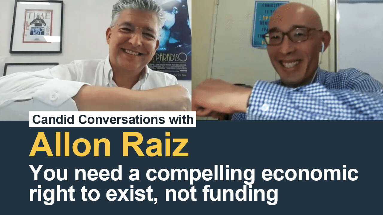 Candid Conversations: Allon Raiz – You need a compelling economic right to exist, not funding